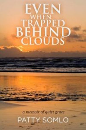 Even When Trapped Behind Clouds by Patty Somlo, cover image